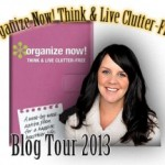 Organize Now! Think & Live Clutter-Free Blog Tour 2013